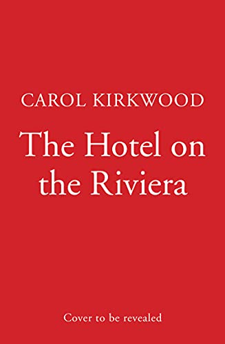 The Hotel on the Riviera: escape with the scorching new romantic novel from the Sunday Times bestselling author