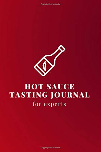 Hot Sauce Tasting Journal for experts: book for lovers of fiery food - hot tastings with professional interiors to record all the details (flavor wheel, heat meter and much more)