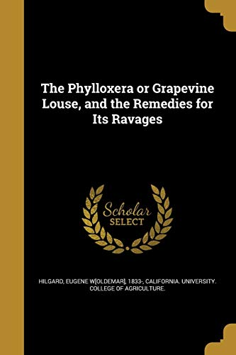 The Phylloxera or Grapevine Louse, and the Remedies for Its Ravages