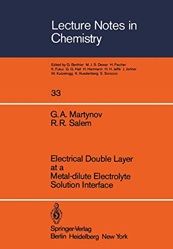 Electrical Double Layer at a Metal-dilute Electrolyte Solution Interface (Lecture Notes in Chemistry): 33
