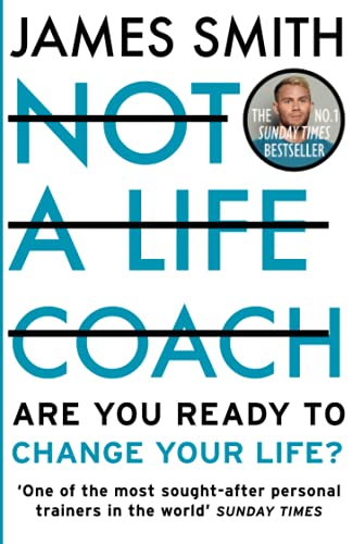 NOT A LIFE COACH: Are You Ready to Change Your Life? The No.1 Sunday Times Bestseller