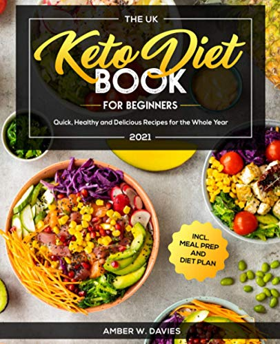 The UK Keto Diet Book For Beginners 2021: Quick, Healthy and Delicious Recipes for the Whole Year incl. Meal Prep and Diet Plan