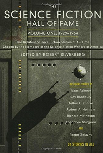 The Science Fiction Hall of Fame, Volume One 1929-1964: The Greatest Science Fiction Stories of All Time Chosen by the Members of the Science Fiction Writers of America (SF Hall of Fame, 1)
