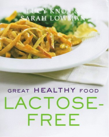 Great Healthy Food Lactose-free: Over 100 Recipes Using Easy-to-find Ingredients