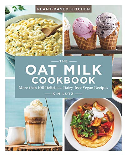 The Oat Milk Cookbook: More than 100 Delicious, Dairy-free Vegan Recipes (Plant-Based Kitchen)