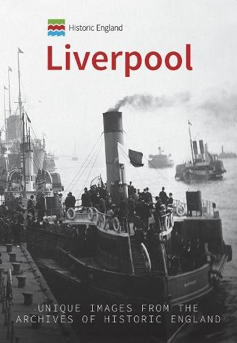 Historic England: Liverpool: Unique Images from the Archives of Historic England