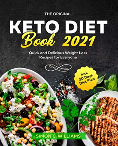 The Original Keto Diet Book 2021: Quick and Delicious Weight Loss Recipes for Everyone incl. 30 Days Diet Plan