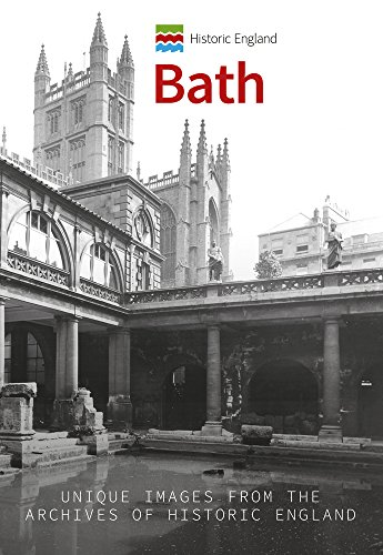 Historic England: Bath: Unique Images from the Archives of Historic England