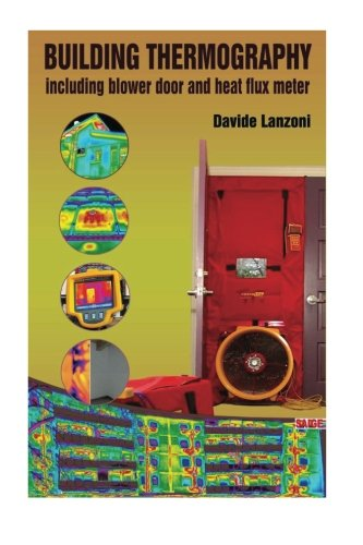 Building thermography: Including blower door and heat flux meter: Volume 1 (Infrared thermogrpahy)