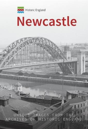 Historic England: Newcastle: Unique Images from the Archives of Historic England