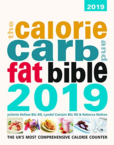 The Calorie, Carb & Fat Bible 2019 2019: The UK's Most Comprehensive Calorie Counter (The Calorie, Carb & Fat Bible 2019: The UK's Most Comprehensive Calorie Counter)
