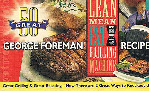 50 Great George Foreman Recipes - Lean Mean Fat Reducing Grilling Machine & Lean Mean Contact Roasting Machine