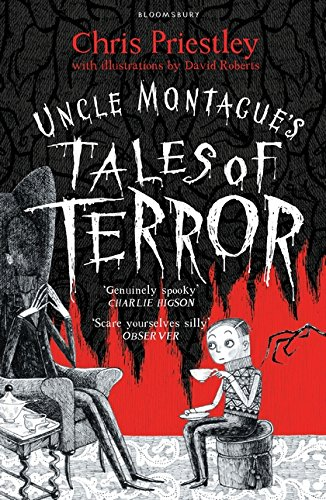 Uncle Montague's Tales of Terror: Chris Priestley. Illustrated by David Roberts