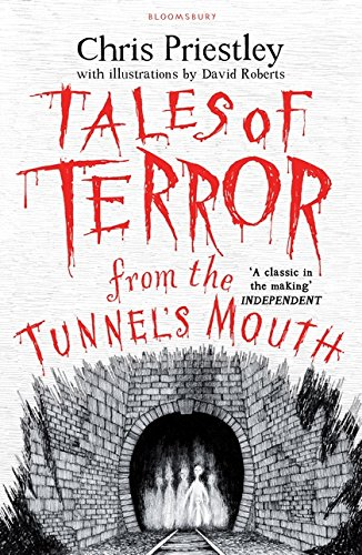 Tales of Terror from the Tunnel's Mouth: Chris Priestley. Illustrated by David Roberts