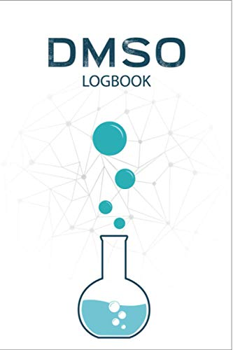 DMSO Logbook: Dietary Supplement Planner | Dimethyl Sulfoxide Journal | Medical Prescription Logbook | Perfect Gift For Those Inclined With DMSO Medication | Vol.2